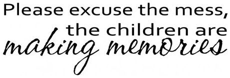 Please excuse the mess, children making memories wallsticker wallstickers