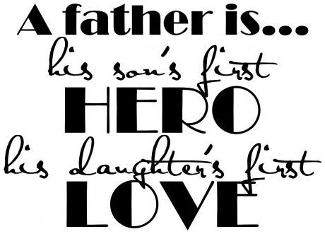 A father is his sons first hero, daughters first love veggdekor wallstickers