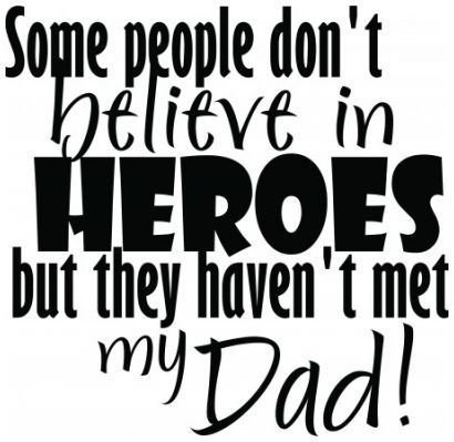 Some people dont believe in heroes, they havent met my dad wallstickers