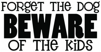 Forget the dog beware of the kids wallsticker wallstickers
