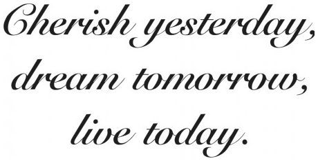 Cherish yesterday dream tomorrow live today wallsticker wallstickers