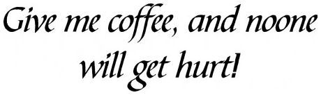 Give me coffee and noone gets hurt wallsticker wallstickers