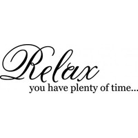 Relax you have plenty of time wallsticker