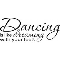 Dancing is like dreaming with your feet wallsticker