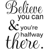 Believe you can and youre halfway there wallsticker