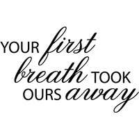 Your first breath took ours away wallsticker