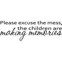 Please excuse the mess, children making memories wallsticker