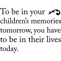 To be in your childrens memories tomorrow wallsticker