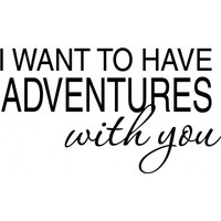 I want to have adventures with you wallsticker