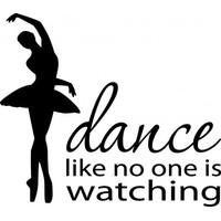 Dance like no one is watching wallsticker
