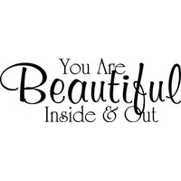 You are beautiful inside and out wallsticker