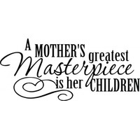 A mothers greatest masterpiece is her children wallsticker
