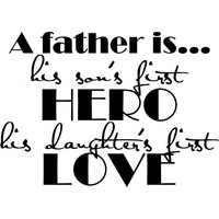 A father is his sons first hero, daughters first love veggdekor