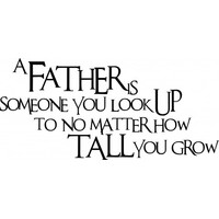 A father is someone you look up to no matter wallsticker