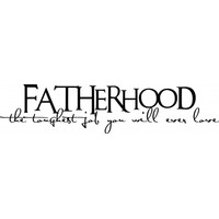 Fatherhood the toughest job you will ever love wallsticker