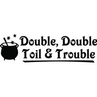 Double double, toil and trouble wallsticker