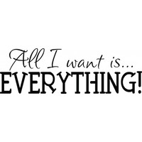 All I want is everything wallsticker