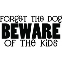 Forget the dog beware of the kids wallsticker
