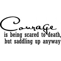 Courage is being scared to death but saddling up wallsticker