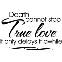Death cannot stop true love wallsticker