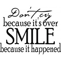 Dont cry because its over smile because it happened wallsticker
