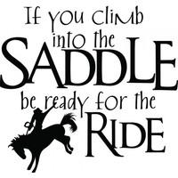 If you climb into the saddle be ready for the ride wallsticker
