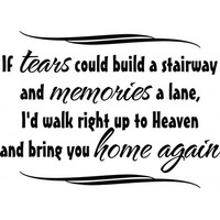 If tears could build a stairway and memories a lane wallsticker