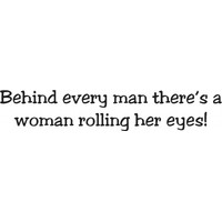 Behind every man is a woman rolling her eyes wallsticker