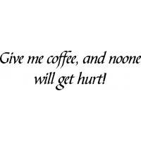 Give me coffee and noone gets hurt wallsticker